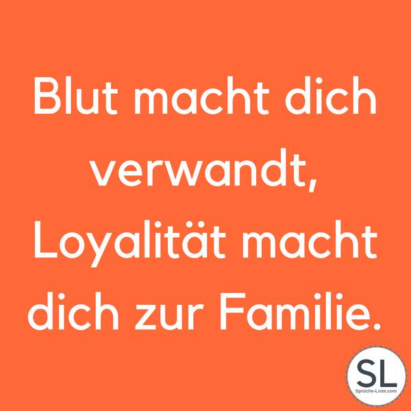 Blut macht dich verwandt, Loyalität macht dich zur Familie - Loyalität Sprüche