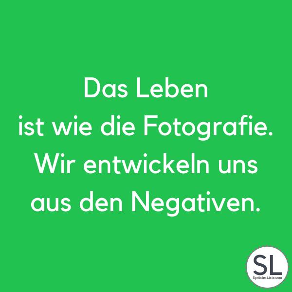 Das Leben ist wie die Fotografie. Wir entwickeln uns aus den Negativen - Status Sprüche