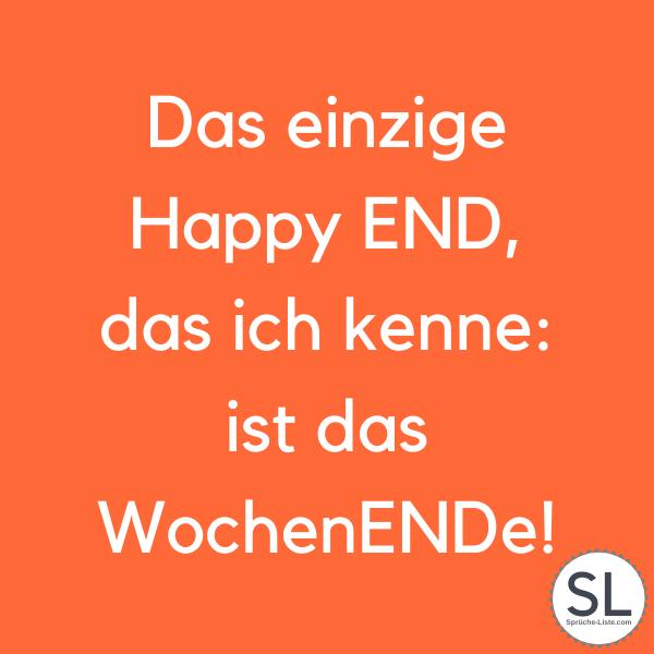 Das einzige Happy END, das ich kenne ist das WochenENDe! - Wochenende Sprüche
