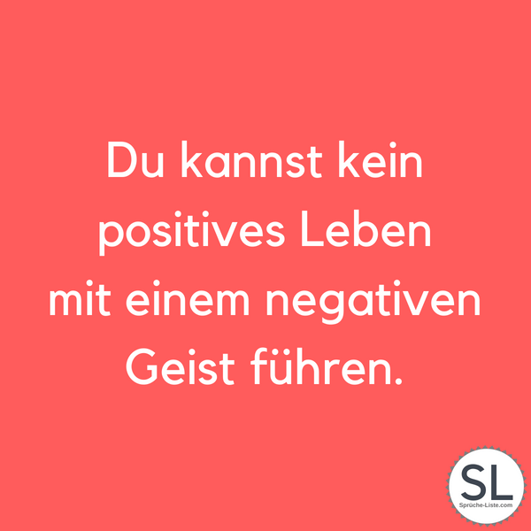 Du kannst kein positives Leben mit einem negativen Geist führen - Positive Sprüche