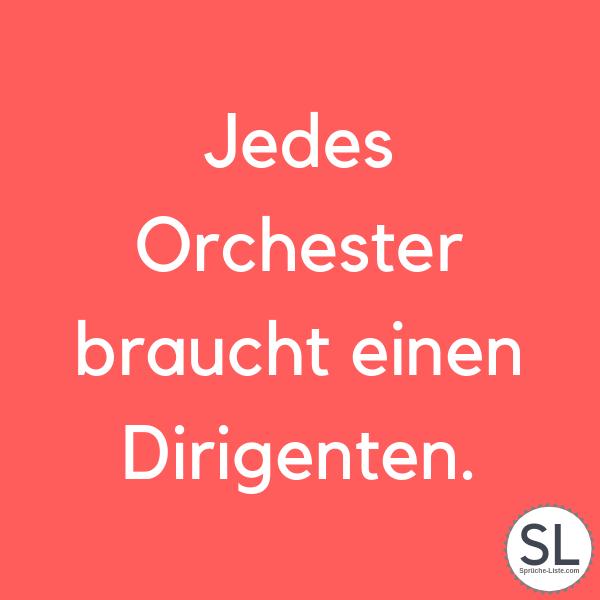 Jedes Orchester braucht einen Dirigenten - Arrogante Sprüche