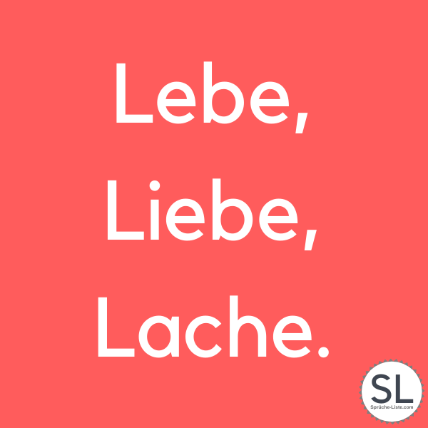 Lebe, Liebe, Lache. - Lightbox Sprüche