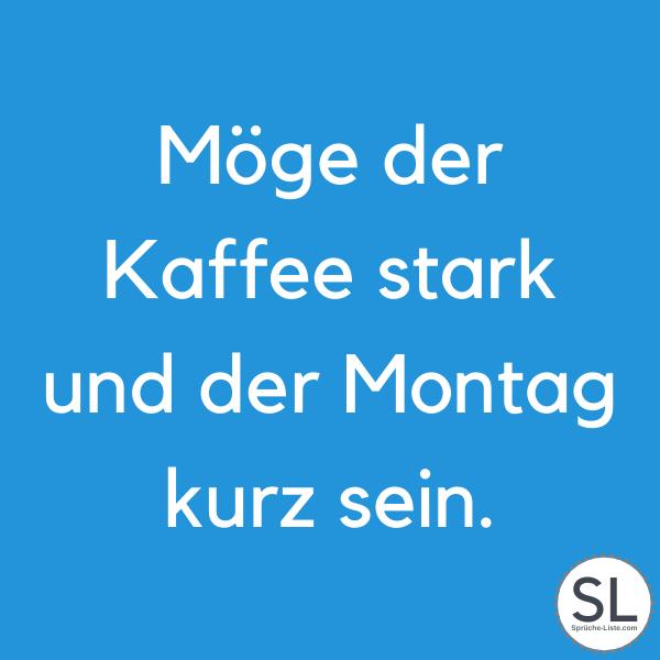 Möge der Kaffee stark und der Montag kurz sein. - Montagssprüche