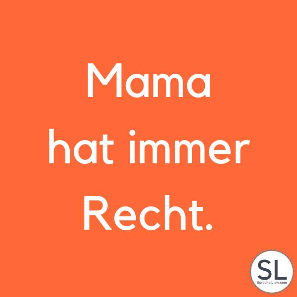 Mama hat immer Recht - Mutter Sprüche
