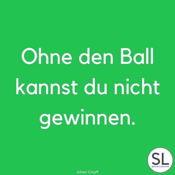 Ohne den Ball kannst du nicht gewinnen von Johan Cruyff - Fußball Sprüche