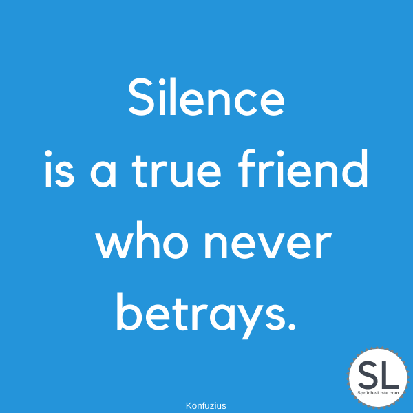 Silence is a true friend who never betrays von Konfuzius - Englische Sprüche