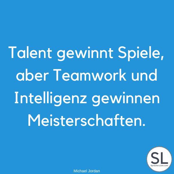 Talent gewinnt Spiele, aber Teamwork und Intelligenz gewinnen Meisterschaften. Michael Jordan - Team Sprüche