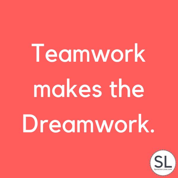 Teamwork makes the Dreamwork. Team Sprüche
