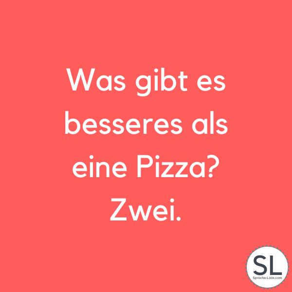 Was gibt es besseres als eine Pizza? Zwei - Lustige Sprüche