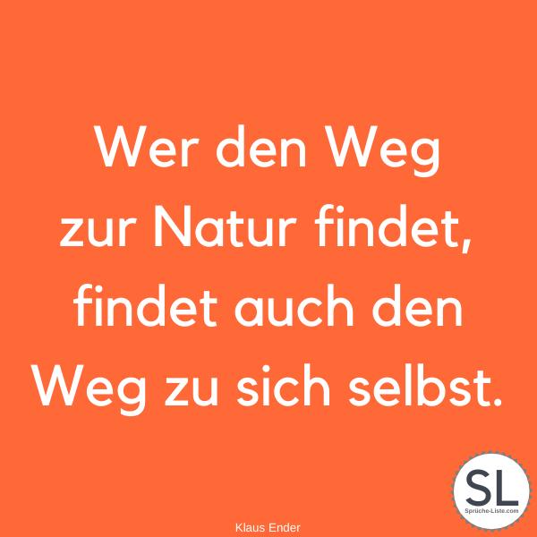 Wer den Weg zur Natur findet, findet auch den Weg zu sich selbst von Klaus Ender - Natur Sprüche
