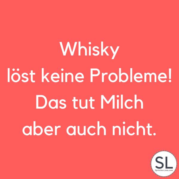 Whisky löst keine Probleme! Das tut Milch aber auch nicht - Trinksprüche